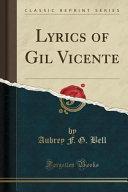 Lyrics of Gil Vicente (Classic Reprint)