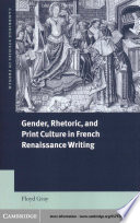 Gender  Rhetoric  and Print Culture in French Renaissance Writing