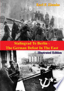 Stalingrad To Berlin   The German Defeat In The East  Illustrated Edition