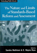 The Nature and Limits of Standards based Reform and Assessment