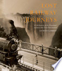 Lost Railway Journeys From Around The World : to obscure lines built through spectacular landscapes to...