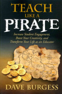Teach like a pirate : increase student engagement, boost your creativity, and transform your life as