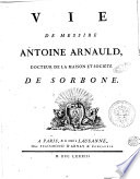 Vie de messire Antoine Arnauld, docteur de la Maison et societe de Sorbonne