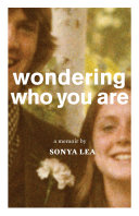 Wondering Who You Are  A Memoir