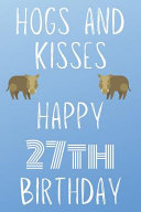 Hogs And Kisses Happy 27th Birthday
