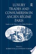 Luxury Trades and Consumerism in Ancien R  gime Paris