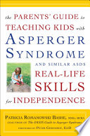 The Parents Guide To Teaching Kids With Asperger Syndrome And Similar Asds Real Life Skills For Independence