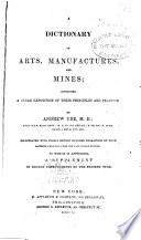 A dictionary of arts  manufactures  and mines