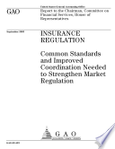 Insurance regulation common standards and improved coordination needed to strengthen market regulation