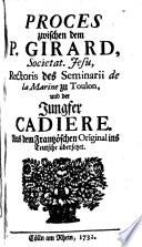 Proces zwischen dem P  Girard  Societat  Jesu  Rectoris des Seminarii de la Marine zu Toulon  und der Jungfer Cadiere