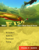 What Fish Don t Want You to Know   The Insider s Guide to Fresh Water Spin Fishing