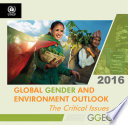 Global Gender and Environment Outlook 2016  The Critical Issues