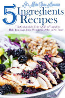 Let S Make Some Awesome 5 Ingredients Recipes