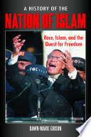 A History of the Nation of Islam  Race  Islam  and the Quest for Freedom