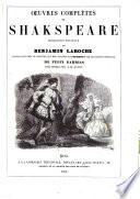 Œuvres complètes de Shakspeare traduction nouvelle par Benjamin Laroche