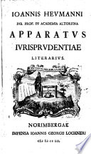 Ioannis Hevmanni Ivr. Prof. In Academia Altorfina Apparatvs Ivrisprvdentiae Literarivs