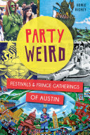 Party Weird: Festivals & Fringe Gatherings of Austin