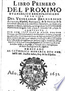 Libro primero   segundo  del proximo euangelico exemplificado en la vida del Venerable Bernardino Aluares  Patriarca de la Orden de Caridad  etc   With a portrait
