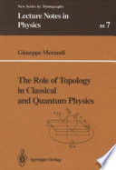 The Role Of Topology In Classical And Quantum Physics book