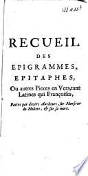 Receuil des   pigrammes   pitaphes ou autres pi  ces en vers  tant latines que fran  aises     sur monsieur de Moli  re   sur sa mort