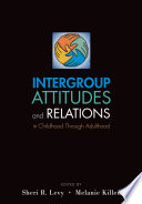 Intergroup Attitudes and Relations in Childhood Through Adulthood