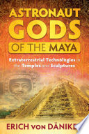 Astronaut Gods of the Maya In Mesoamerica O Includes More Than 200