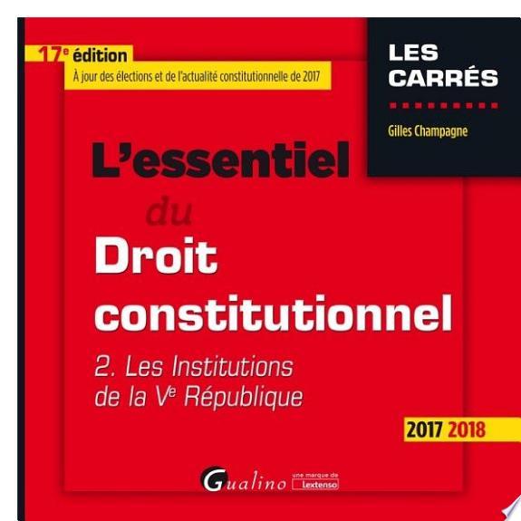 L'essentiel du droit constitutionnel . 2 , les institutions de la Ve République / Gilles Champagne.- Issy-les-Moulineaux : Gualino - Lextenso , DL 2017