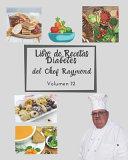 Libro De Recetas Diabetes Del Chef Raymond Volumen 12