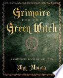 Grimoire For The Green Witch : personal book of shadows, designed for...
