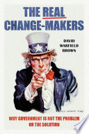 The Real Change Makers  Why Government is Not the Problem Or the Solution