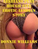 Lesbians Play Rough Five Erotic Lesbian Story
