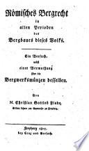 Römisches Bergrecht in allen Perioden des Bergbaues dieses Volkes. (etc.)