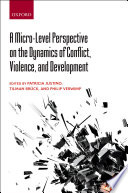 A Micro Level Perspective On The Dynamics Of Conflict Violence And Development