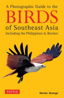 A Photographic Guide to the Birds of Southeast Asia