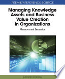 Managing Knowledge Assets and Business Value Creation in Organizations  Measures and Dynamics