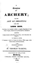 A Treatise on Archery; Or, The Art of Shooting with the Long Bow ...