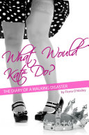 What Would Kate Do The Diary Of A Walking Disaster book