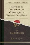 Histoire du Bas Empire  en Commen  ant A Constantin le Grand  Vol  3  Classic Reprint