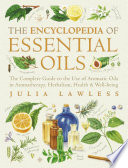 Encyclopedia of Essential Oils  The complete guide to the use of aromatic oils in aromatherapy  herbalism  health and well being   Text Only