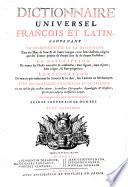 Dictionnaire universel francois et latin  contenant la signification et la d  finition tant des mots de l une   l autre langue  avec leurs diff  rens usages  que des termes propres de chaque   tat   de chaque profession