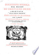 Descrizione istorica del museo di Cristiano Denh dedicata alla Regia Società degli antiquari di Londra per l'abate Francesco Maria Dolce ... Tomo primo \-terzo!