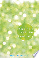 Happiness and the Good Life And Virtue? Does Living With