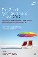 The Good Non Retirement Guide 2012
