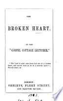 The Broken Heart, By The 'Gospel Cottage Lecturer'. : ...