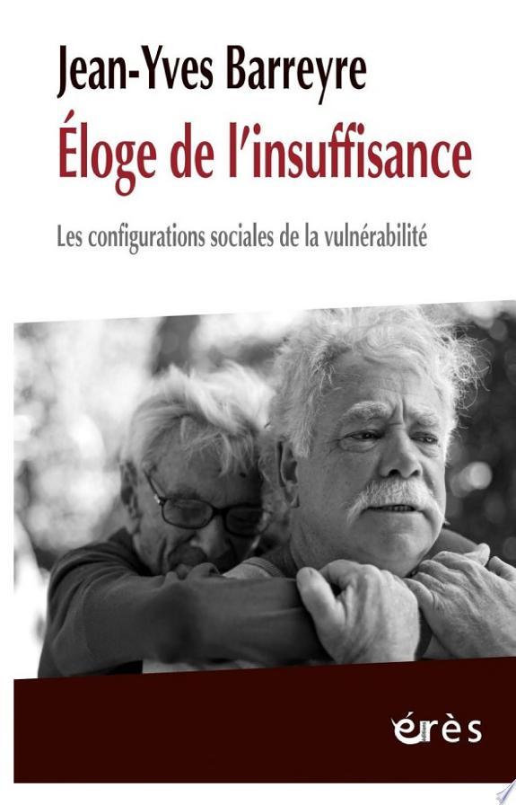 Éloge de l'insuffisance : les configurations sociales de la vulnérabilité / Jean-Yves Barreyre ; préface de Alain Blanc.- Toulouse : Érès , DL 2014, cop. 2014