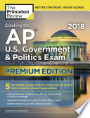 Cracking the AP U  S  Government and Politics Exam 2018  Premium Edition