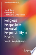 Religious Perspectives On Social Responsibility In Health : and ethical implications of the notion of social...