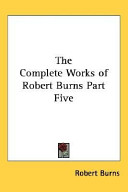 The Complete Works of Robert Burns Part Five