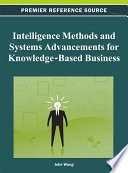 Intelligence Methods And Systems Advancements For Knowledge-Based Business : changing business environments, severe competition,...