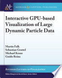 Interactive GPU based Visualization of Large Dynamic Particle Data